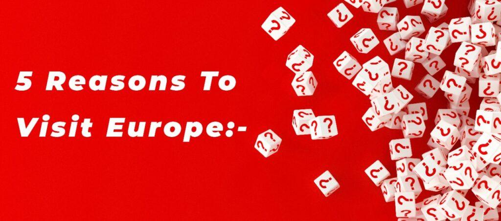 5 reasons to visit Europe